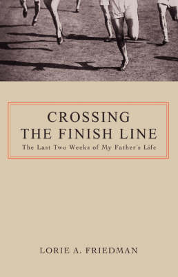 Crossing the Finish Line: The Last Two Weeks of My Father's Life