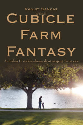 Cubicle Farm Fantasy: An Indian It Worker's Dream about Escaping the Rat Race