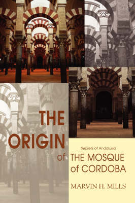 The Origin of the Mosque of Cordoba: Secrets of Andalusia