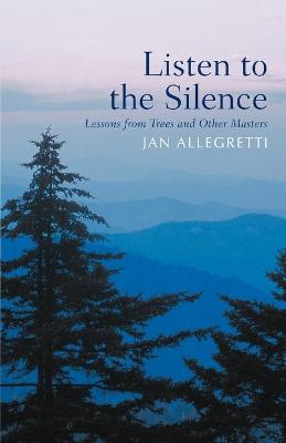 Listen to the Silence: Lessons from Trees and Other Masters