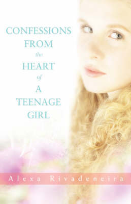 Confessions from the Heart of a Teenage Girl