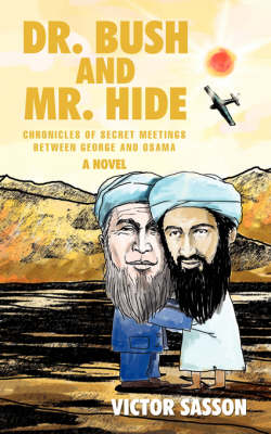 Dr. Bush and Mr. Hide: Chronicles of Secret Meetings Between George and Osama