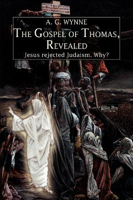 The Gospel of Thomas, Revealed: Jesus Rejected Judaism. Why?