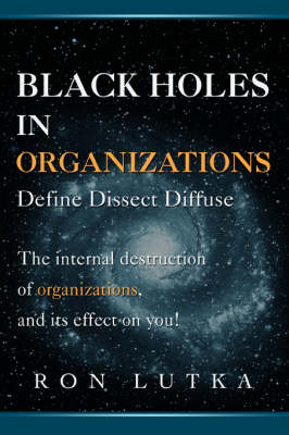 Black Holes in Organizations: Define Dissect Diffuse