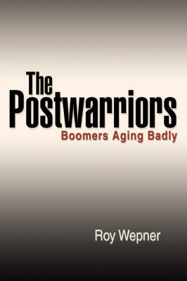 The Postwarriors: Boomers Aging Badly