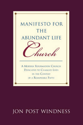 Manifesto for the Abundant Life Church: A Modern Reformation Church Dedicated to Changed Lives in the Context of a Reasonable Faith