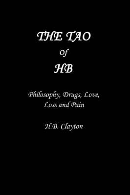 The Tao of Hb: Philosophy, Drugs, Love, Loss and Pain