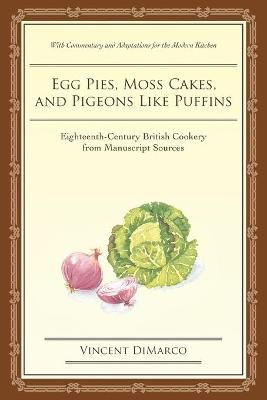 Egg Pies, Moss Cakes, and Pigeons Like Puffins: Eighteenth-Century British Cookery from Manuscript Sources