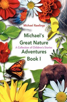 Michael's Great Nature Adventures Book I: A Collection of Children's Stories