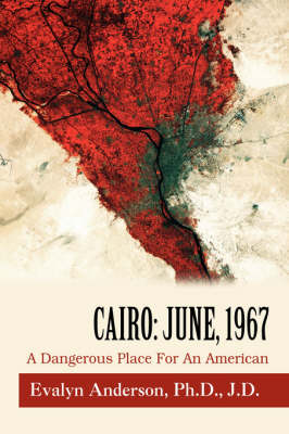 Cairo: June, 1967: A Dangerous Place for an American