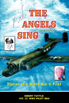 And the Angels Sing: Stories of a World War II Pilot