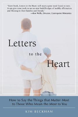 Letters to the Heart: How to Say the Things That Matter Most to Those Who Mean the Most to You