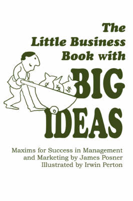 The Little Business Book with Big Ideas: Maxims for Success in Management and Marketing