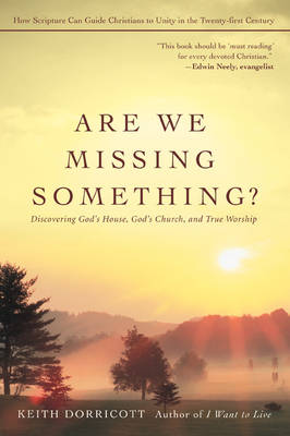 Are We Missing Something?: Discovering God's House, God's Church, and True Worship