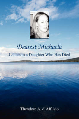 Dearest Michaela: Letters to a Daughter Who Has Died