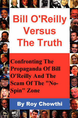Bill O'Reilly Versus the Truth: Confronting the Propaganda of Bill O'Reilly and the Scam of the No-Spin Zone
