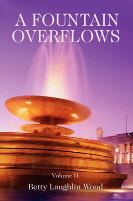 A Fountain Overflows: Volume II