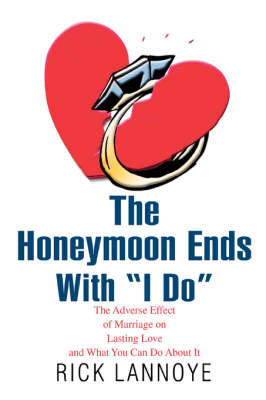 The Honeymoon Ends with I Do: The Adverse Effect of Marriage on Lasting Love and What You Can Do about It