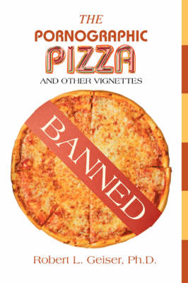 The Pornographic Pizza: And Other Vignettes