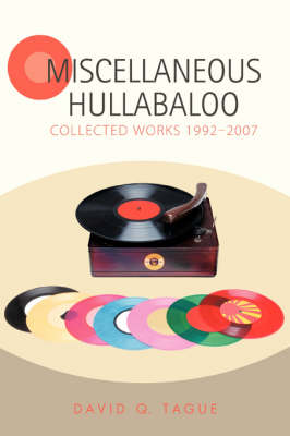 Miscellaneous Hullabaloo: Collected Works 1992-2007