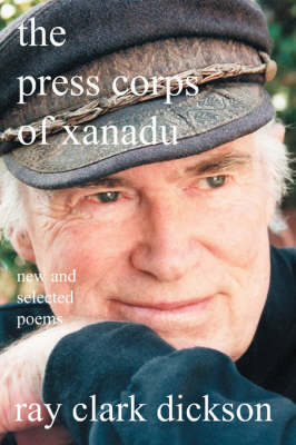 The Press Corps of Xanadu: New and Selected Poems