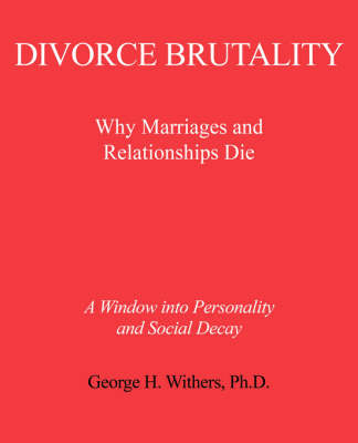 Divorce Brutality: Why Marriages and Relationships Die