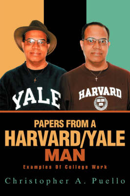 Papers from a Harvard/Yale Man: Examples of College Work