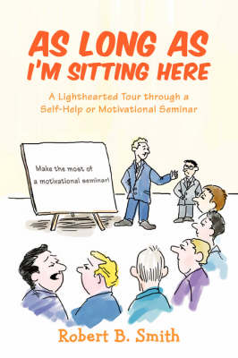 As Long as I'm Sitting Here: A Lighthearted Tour Through a Self-Help or Motivational Seminar