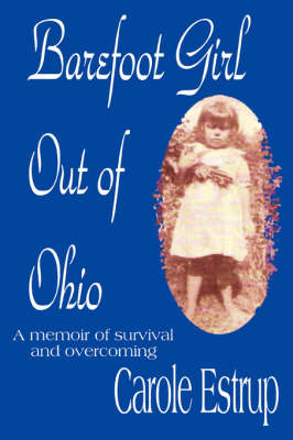 Barefoot Girl Out of Ohio: A Memoir of Survival and Overcoming