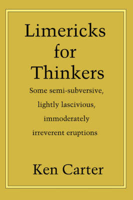 Limericks for Thinkers: Some Semi-Subversive, Lightly Lascivious, Immoderately Irreverent Eruptions