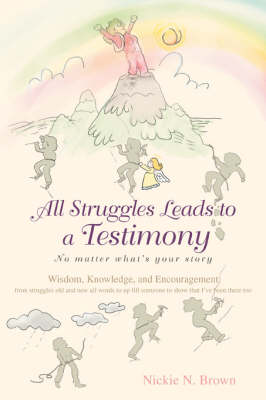 All Struggles Leads to a Testimony: No Matter What's Your Story