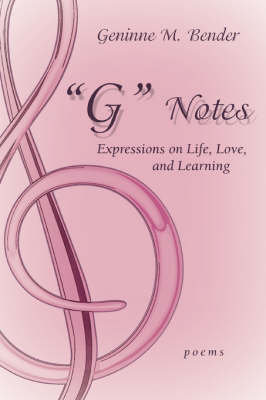 """""""G"""" Notes: Expressions on Life, Love, and Learning"""