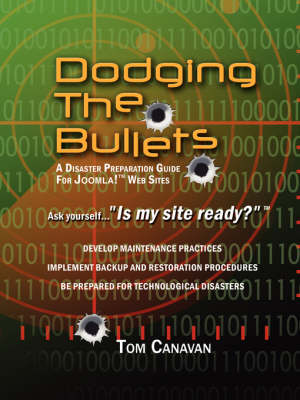 Dodging the Bullets: A Disaster Preparation Guide for Joomla! Web Sites