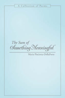 The Sum of Something Meaningful: A Collection of Poems