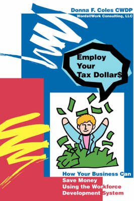 Employ Your Tax Dollars: How Your Business Can Save Money Using the Workforce Development System