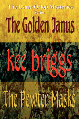 The Golden Janus & the Pewter Masks : The Usher Orlop Mystery Series 1 & 2