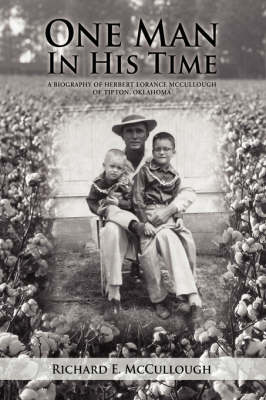 One Man in His Time: A Biography of Herbert Lorance McCullough of Tipton, Oklahoma