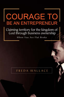 Courage to Be an Entrepreneur: When You Are Flat Broke