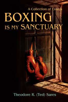 Boxing Is My Sanctuary: A Collection of Essays