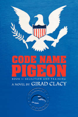 Code Name Pigeon: Book 1: Selection and Training