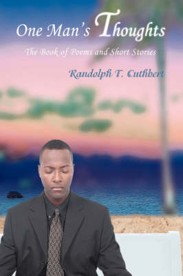 One Man's Thoughts: The Book of Poems and Short Stories