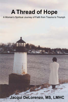 A Thread of Hope: A Woman's Spiritual Journey of Faith from Trauma to Triumph