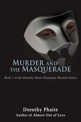 Murder and the Masquerade: Book 1 of the Dorothy Phaire Romantic Mystery Series