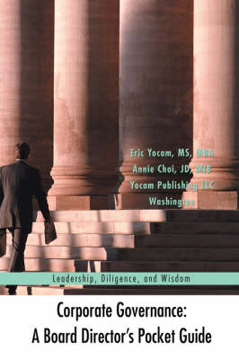 Corporate Governance: A Board Director's Pocket Guide: Leadership, Diligence, and Wisdom