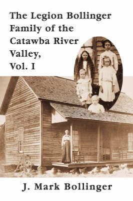The Legion Bollinger Family of the Catawba River Valley, Vol. I