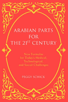 Arabian Parts for the 21st Century: New Formulas for Today's Medical, Technological, and Social Challenges