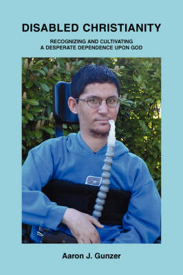 Disabled Christianity: Recognizing and Cultivating a Desperate Dependence Upon God