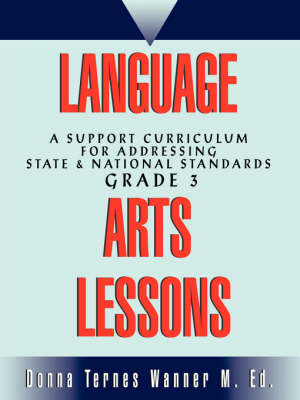 Language Arts Lessons: A Support Curriculum for Addressing State & National Standards Grade 3
