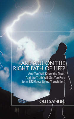 Are You on the Right Path of Life?: And You Will Know the Truth, and the Truth Will Set You Freejohn 8:32 (New Living Translation)