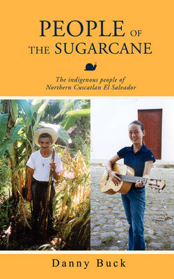People of the Sugarcane: The Indigenous People of Northern Cuscatlan El Salvador
